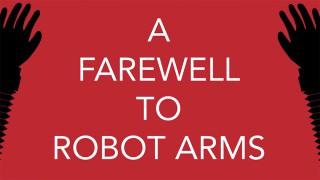 A Farewell to Robot Arms (2015)