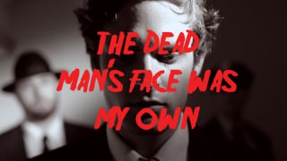 The Dead Man's Face Was My Own (2011)