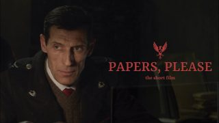 Papers Please: The Short Film (2018)